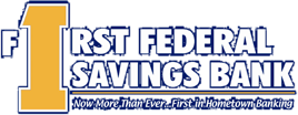 First Federal Savings Bank: Now More Than Ever...First in Hometown Banking